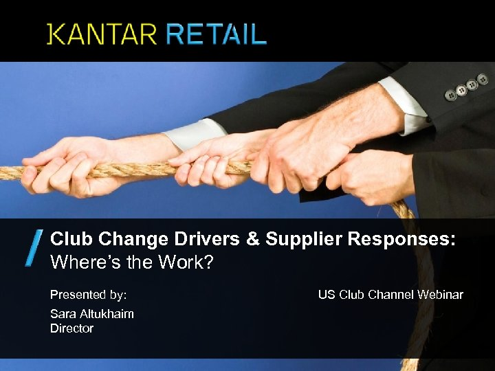 Club Change Drivers & Supplier Responses: Where's the Work? Presented by: Sara Altukhaim Director