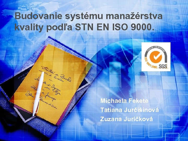 Budovanie systému manažérstva kvality podľa STN EN ISO 9000. Michaela Fekete Tatiana Jurčišinová Zuzana