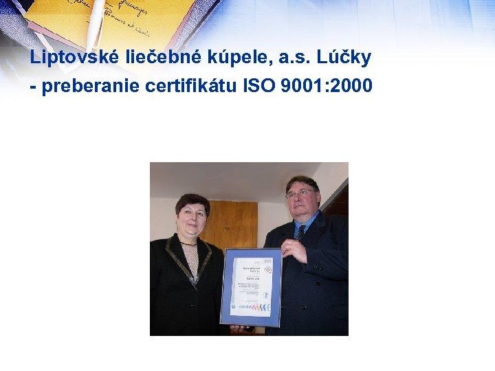 Liptovské liečebné kúpele, a. s. Lúčky - preberanie certifikátu ISO 9001: 2000