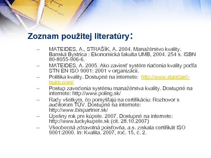 Zoznam použitej literatúry: – – – – MATEIDES, A. , STRAŠÍK, A. 2004. Manažérstvo