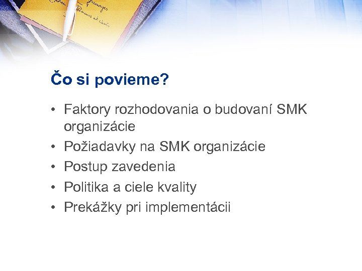 Čo si povieme? • Faktory rozhodovania o budovaní SMK organizácie • Požiadavky na SMK