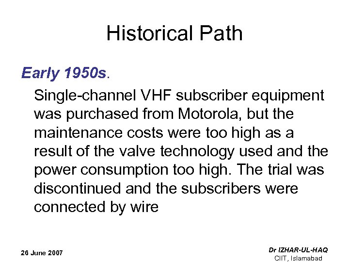 Historical Path Early 1950 s. Single-channel VHF subscriber equipment was purchased from Motorola, but