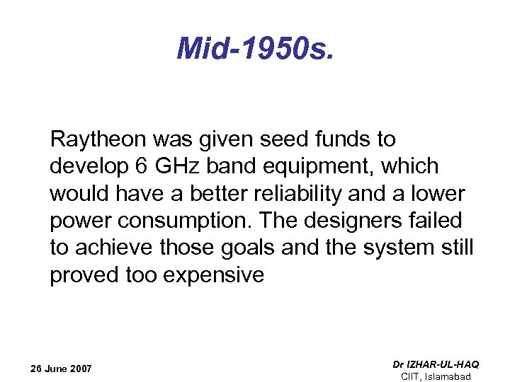 Mid-1950 s. Raytheon was given seed funds to develop 6 GHz band equipment, which