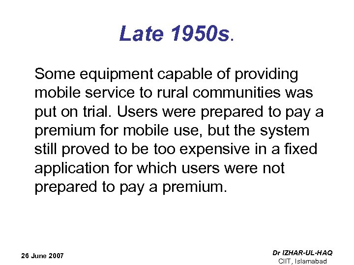 Late 1950 s. Some equipment capable of providing mobile service to rural communities was