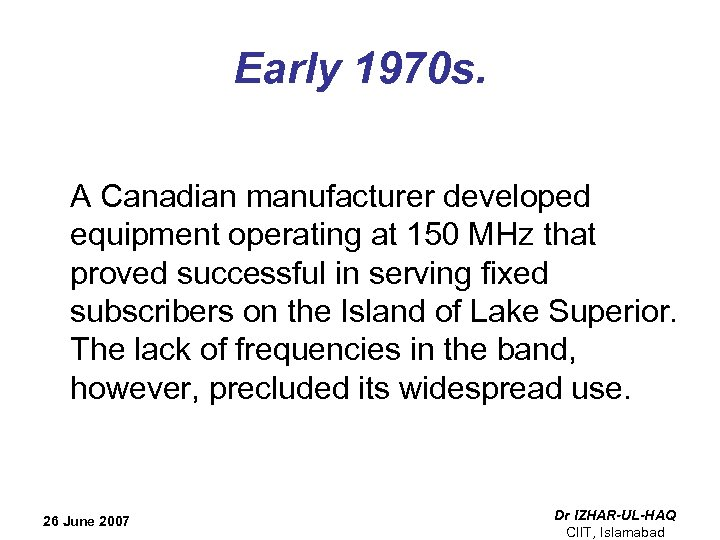 Early 1970 s. A Canadian manufacturer developed equipment operating at 150 MHz that proved
