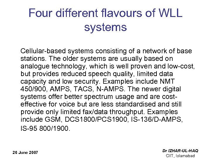 Four different flavours of WLL systems Cellular-based systems consisting of a network of base