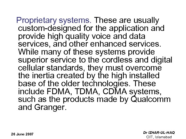 Proprietary systems. These are usually custom-designed for the application and provide high quality