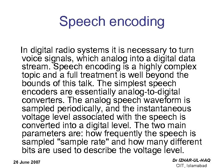 Speech encoding In digital radio systems it is necessary to turn voice signals, which
