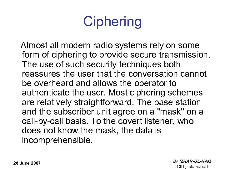 Ciphering Almost all modern radio systems rely on some form of ciphering to provide