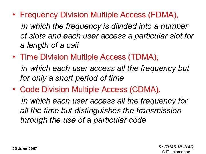 • Frequency Division Multiple Access (FDMA), in which the frequency is divided into
