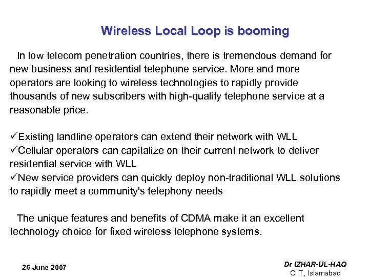 Wireless Local Loop is booming In low telecom penetration countries, there is tremendous demand