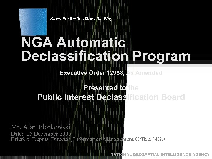 Know the Earth…Show the Way NGA Automatic Declassification Program Executive Order 12958, As Amended