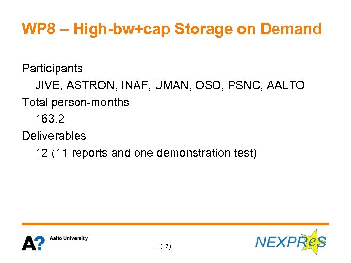 WP 8 – High-bw+cap Storage on Demand Participants JIVE, ASTRON, INAF, UMAN, OSO, PSNC,