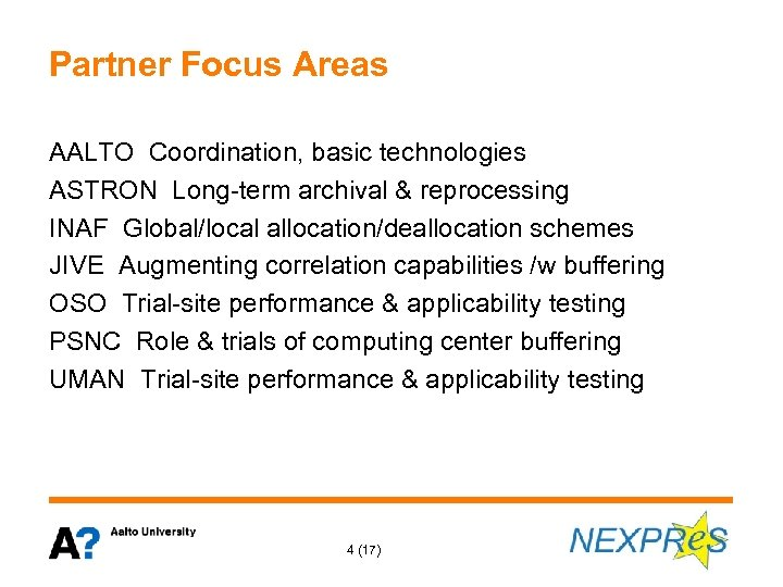 Partner Focus Areas AALTO Coordination, basic technologies ASTRON Long-term archival & reprocessing INAF Global/local