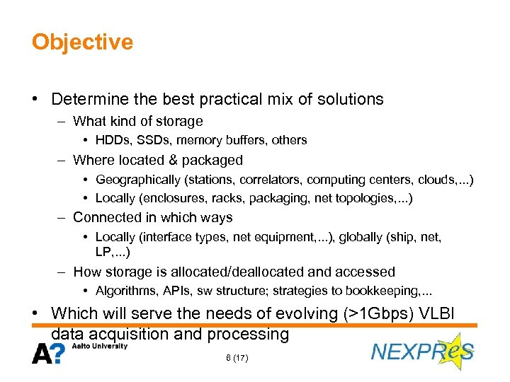 Objective • Determine the best practical mix of solutions – What kind of storage