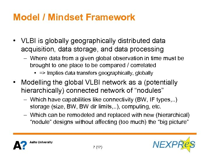 Model / Mindset Framework • VLBI is globally geographically distributed data acquisition, data storage,