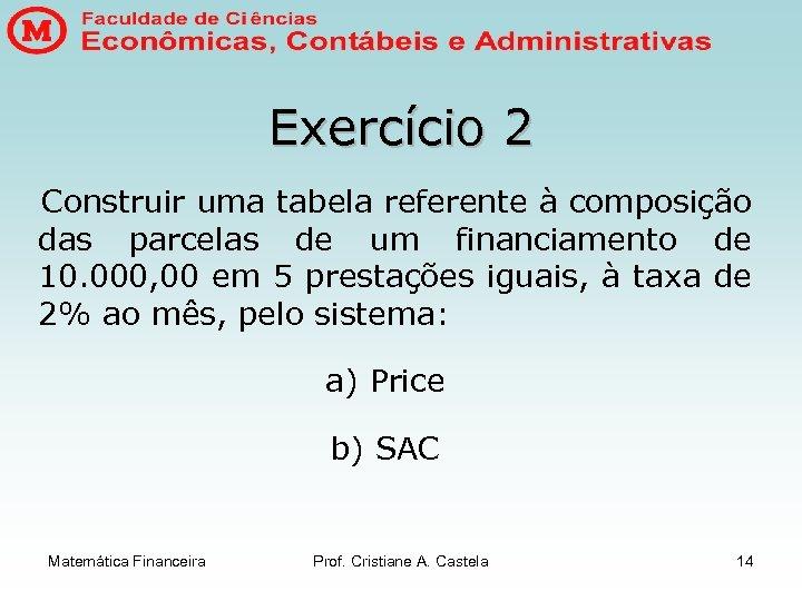 Exercício 2 Construir uma tabela referente à composição das parcelas de um financiamento de