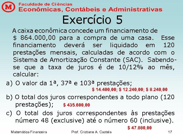 Exercício 5 A caixa econômica concede um financiamento de $ 864. 000, 00 para