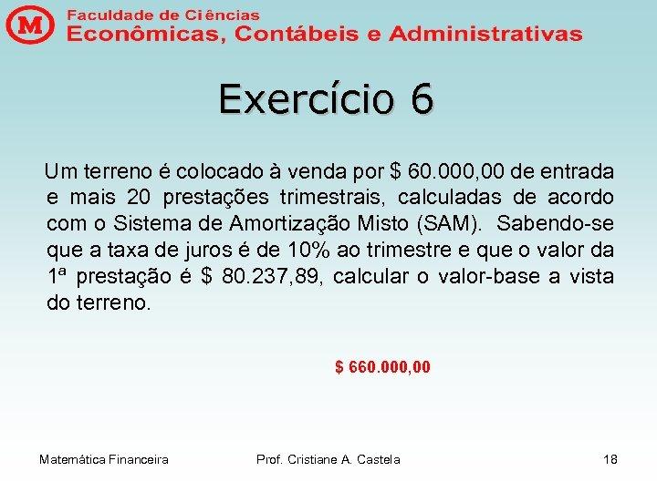 Exercício 6 Um terreno é colocado à venda por $ 60. 000, 00 de