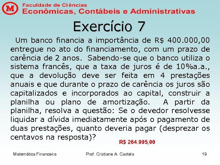 Exercício 7 Um banco financia a importância de R$ 400. 000, 00 entregue no