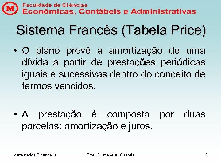 Sistema Francês (Tabela Price) • O plano prevê a amortização de uma dívida a