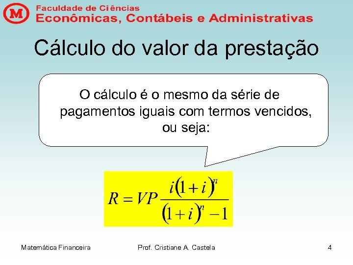 Cálculo do valor da prestação O cálculo é o mesmo da série de pagamentos