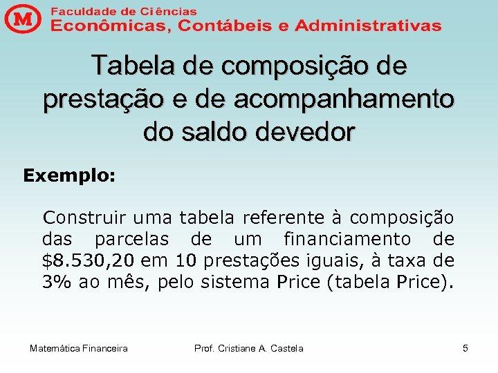 Tabela de composição de prestação e de acompanhamento do saldo devedor Exemplo: Construir uma