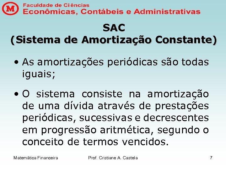 SAC (Sistema de Amortização Constante) • As amortizações periódicas são todas iguais; • O