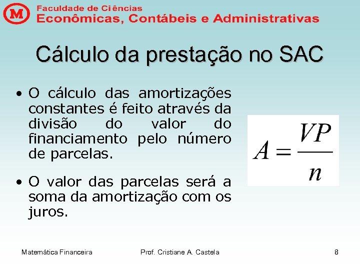 Cálculo da prestação no SAC • O cálculo das amortizações constantes é feito através
