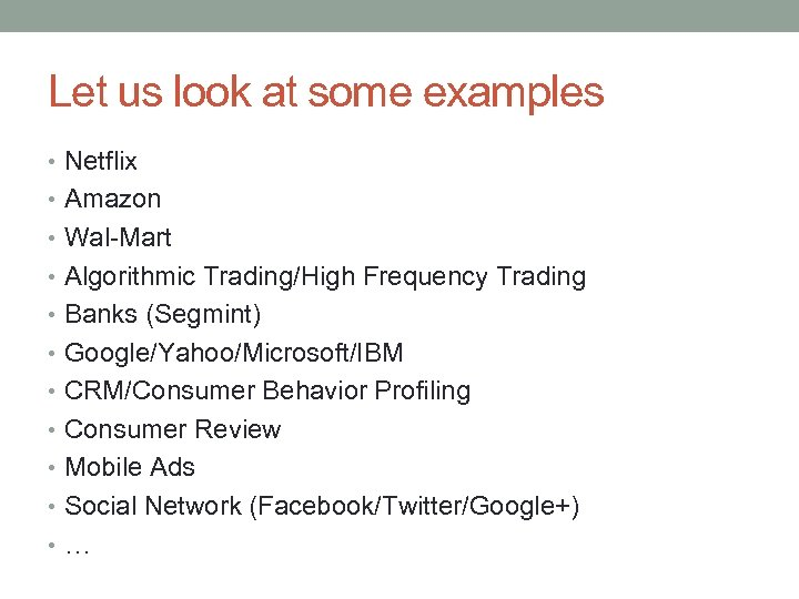 Let us look at some examples • Netflix • Amazon • Wal-Mart • Algorithmic