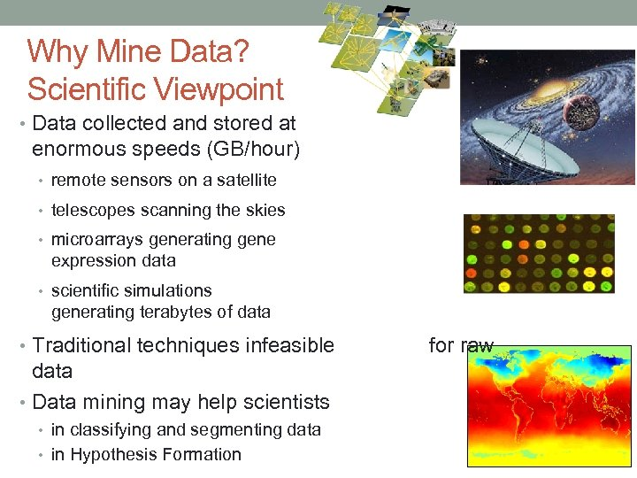 Why Mine Data? Scientific Viewpoint • Data collected and stored at enormous speeds (GB/hour)