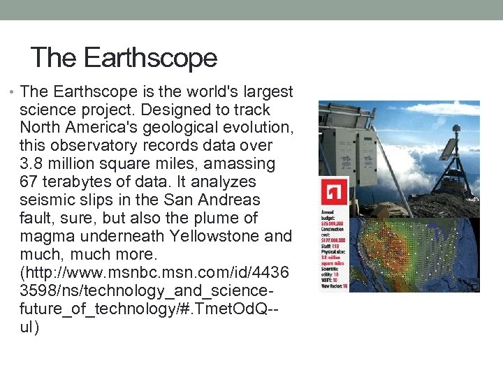 The Earthscope • The Earthscope is the world's largest science project. Designed to track