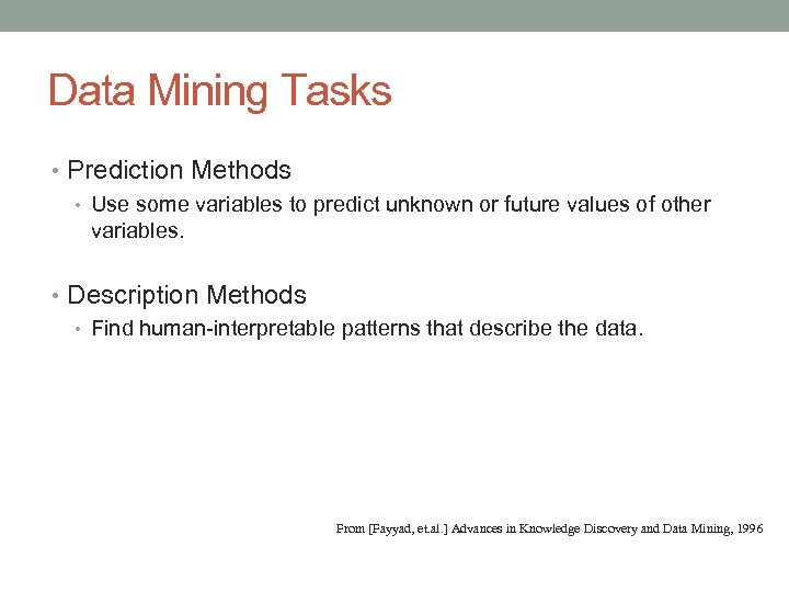 Data Mining Tasks • Prediction Methods • Use some variables to predict unknown or
