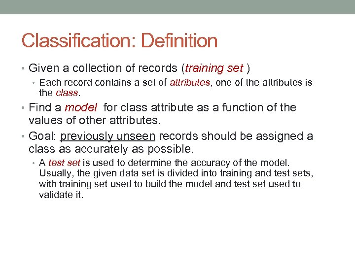 Classification: Definition • Given a collection of records (training set ) • Each record