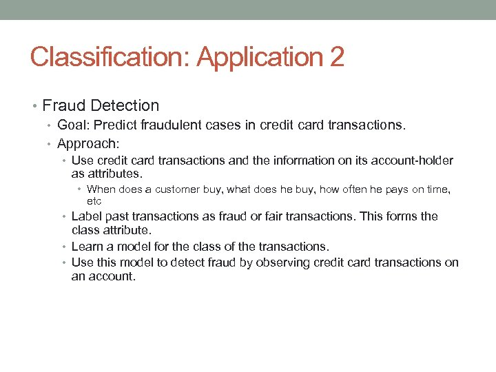 Classification: Application 2 • Fraud Detection • Goal: Predict fraudulent cases in credit card