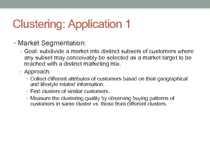 Clustering: Application 1 • Market Segmentation: • Goal: subdivide a market into distinct subsets