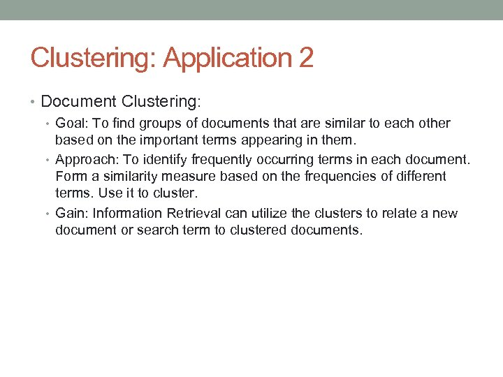 Clustering: Application 2 • Document Clustering: • Goal: To find groups of documents that