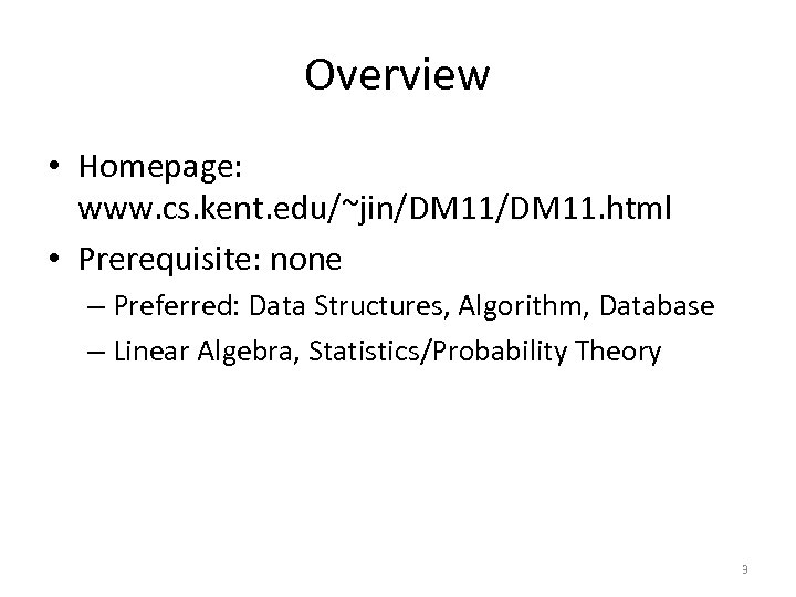 Overview • Homepage: www. cs. kent. edu/~jin/DM 11. html • Prerequisite: none – Preferred: