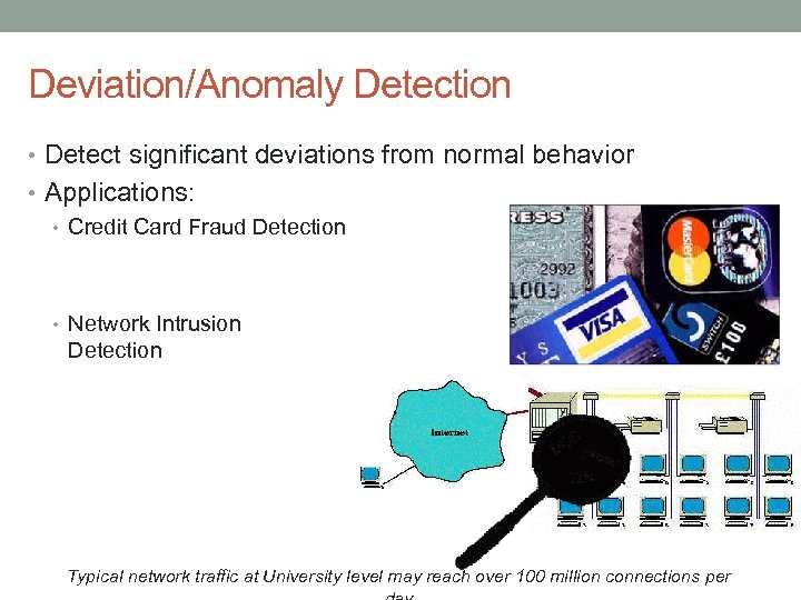 Deviation/Anomaly Detection • Detect significant deviations from normal behavior • Applications: • Credit Card