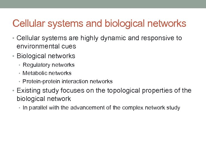 Cellular systems and biological networks • Cellular systems are highly dynamic and responsive to