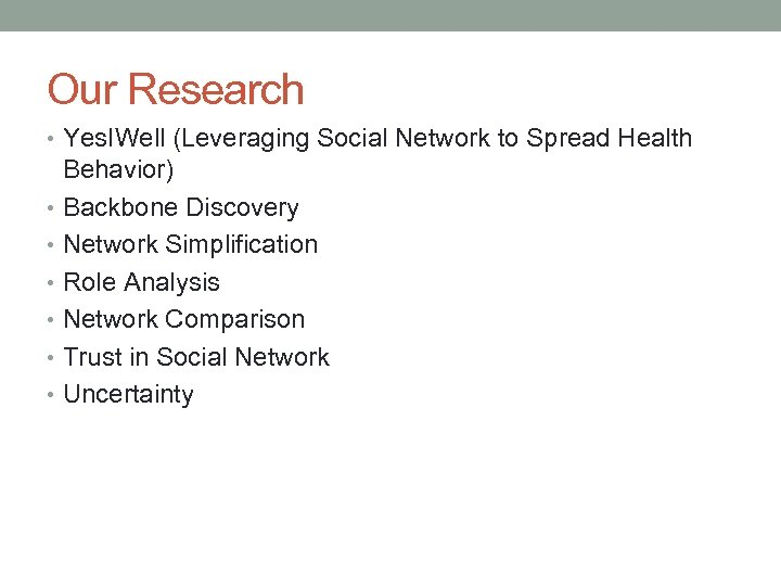Our Research • Yes. IWell (Leveraging Social Network to Spread Health Behavior) • Backbone