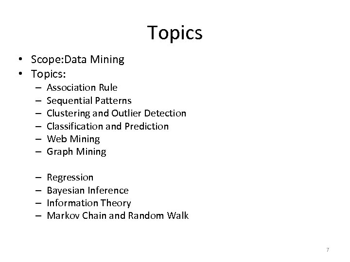 Topics • Scope: Data Mining • Topics: – – – Association Rule Sequential Patterns