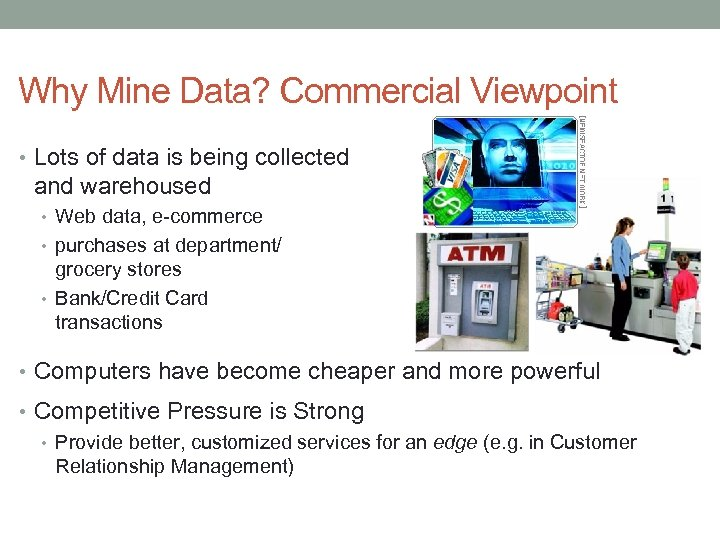 Why Mine Data? Commercial Viewpoint • Lots of data is being collected and warehoused