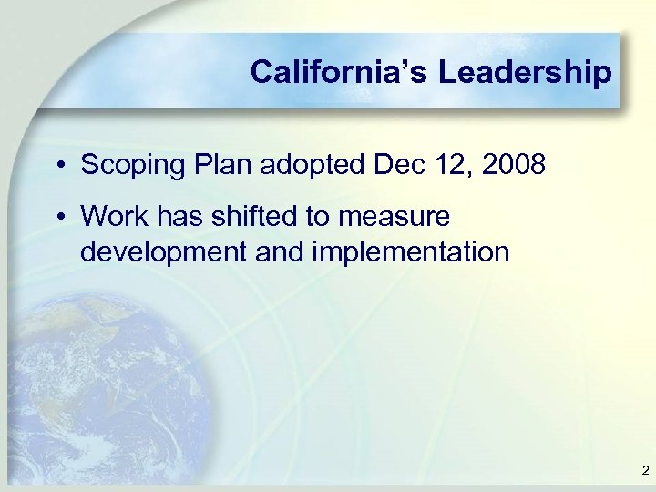 California's Leadership • Scoping Plan adopted Dec 12, 2008 • Work has shifted to