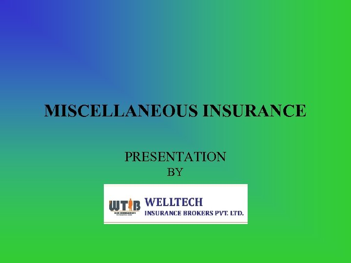 MISCELLANEOUS INSURANCE PRESENTATION BY