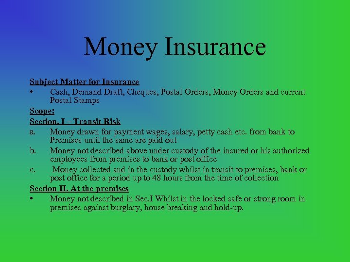 Money Insurance Subject Matter for Insurance • Cash, Demand Draft, Cheques, Postal Orders, Money