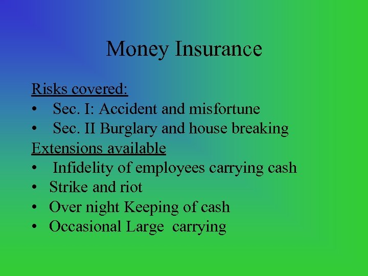 Money Insurance Risks covered: • Sec. I: Accident and misfortune • Sec. II Burglary