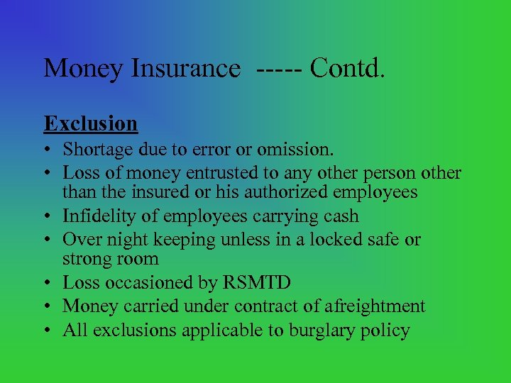 Money Insurance Contd. Exclusion • Shortage due to error or omission. • Loss of