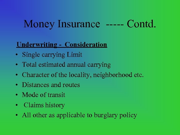 Money Insurance Contd. Underwriting - Consideration • Single carrying Limit • Total estimated annual