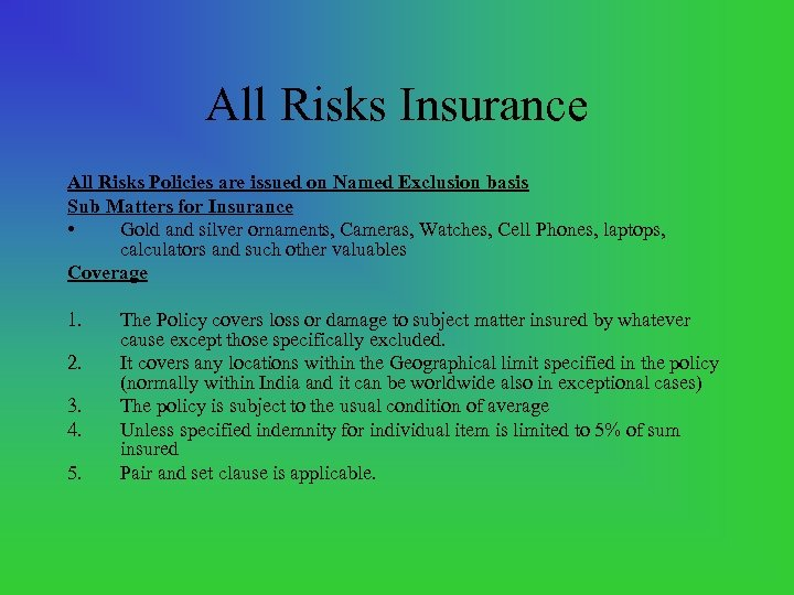 All Risks Insurance All Risks Policies are issued on Named Exclusion basis Sub Matters
